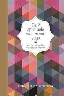 De 7 spirituele wetten van yoga - Deepak Chopra - Lichthoofd.be