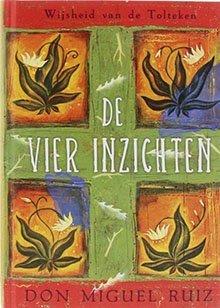 De vier inzichten- Don Miguel Ruiz- Lichthoofd.be