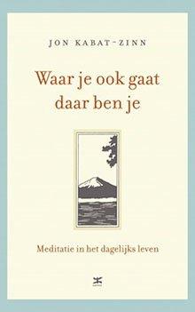 Waar je ook gaat daar ben je - Meditatie in het dagelijks leven - Jon Kabat Zinn- Lichthoofd.be